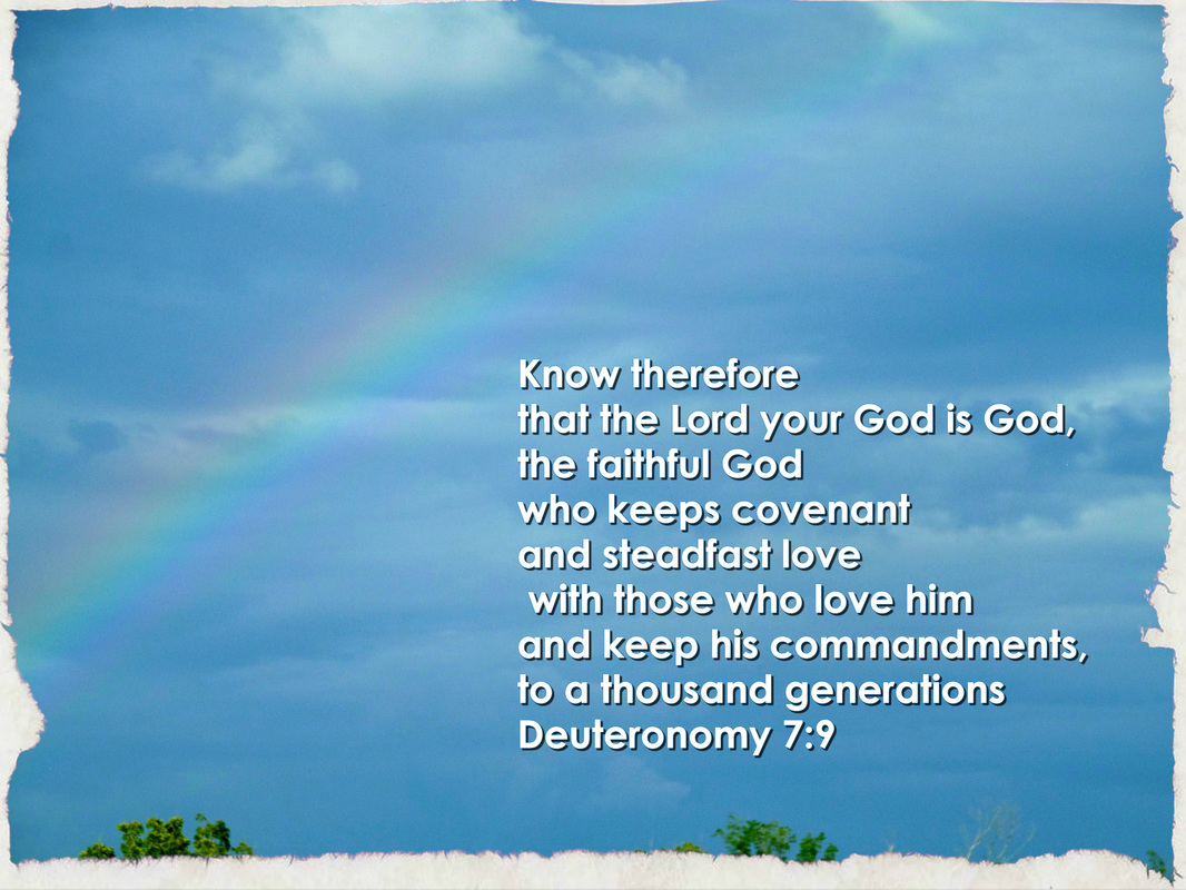 Know therefore that the Lord your God is God, the faithful God who keeps covenant and steadfast love with those who love him and keep his commandments, to a thousand generations Deuteronomy 7:9