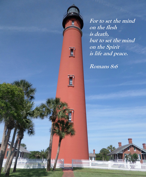 For to set the mind on the flesh is death, but to set the mind on the Spirit is life and peace. Romans 8:6 on photo of Ponce de Leon Lighthouse in Ponce Inlet, Florida by Anna Bonet