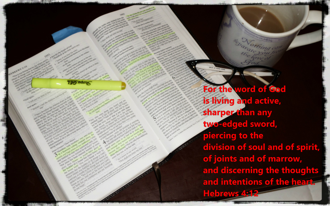 For the word of God is living and active, sharper than any two-edged sword, piercing to the division of soul and of spirit, of joints and of marrow, and discerning the thoughts and intentions of the heart. Hebrews 4:12 On photo of Bible and Cup by Donna Campbell