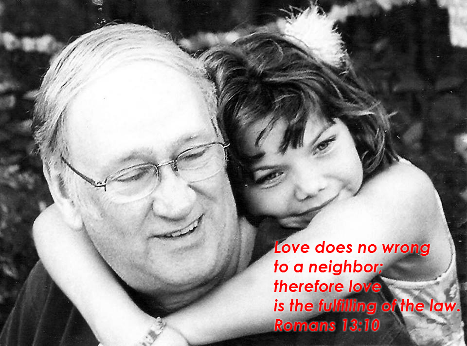 Love does no wrong to a neighbor; therefore love is the fulfilling of the law. Romans 13:10