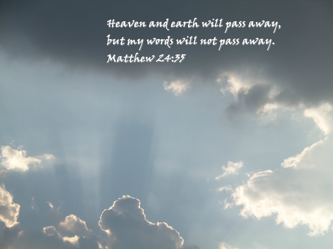 Heaven and earth will pass away, but my words will not pass away. Matthew 24:35 On photo of Jesus in the Clouds by Donna Campbell