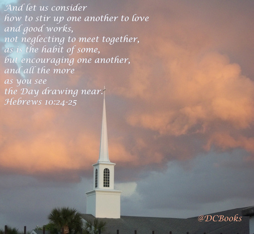 And let us consider how to stir up one another to love and good works,  not neglecting to meet together, as is the habit of some, but encouraging one another, and all the more as you see the Day drawing near. Hebrews 10:24-25