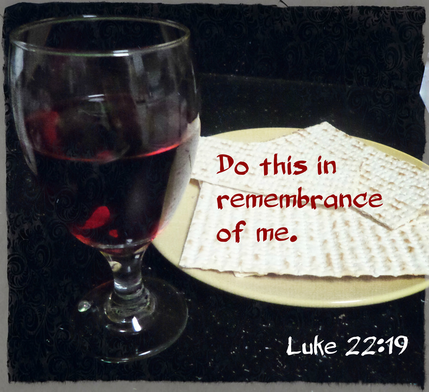 "And he took bread, and when he had given thanks, he broke it and gave it to them, saying, ""This is my body, which is given for you. Do this in remembrance of me."" Luke 22:19"