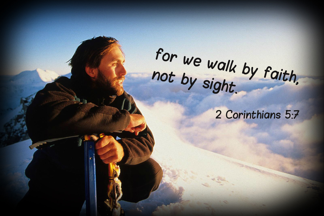for we walk by faith, not by sight.  2 Corinthians 5:7 (on a photo of Erik Weihenmayer on Mt. Everest by James Q Martin)
