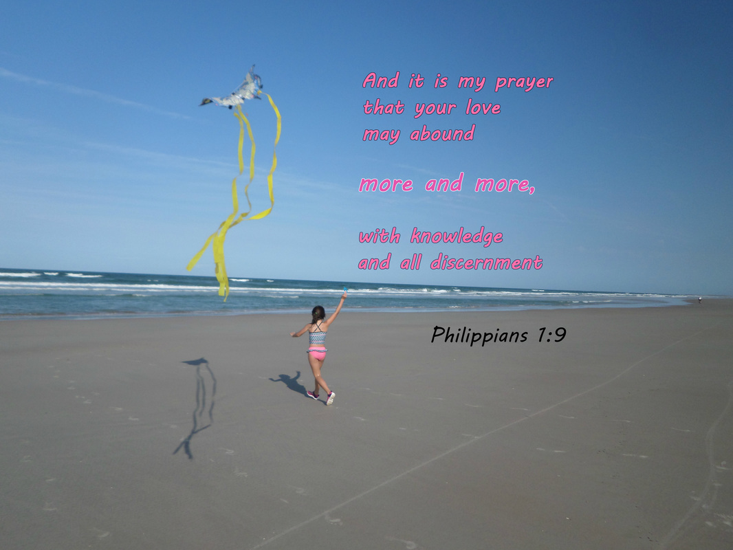 And it is my prayer that your love may abound more and more, with knowledge and all discernment Philippians 1:9