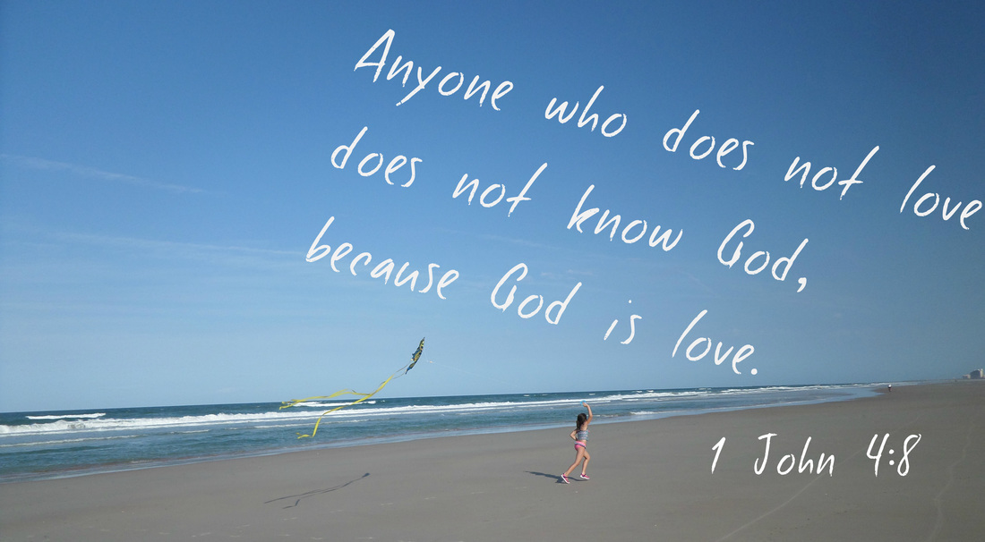 Anyone who does not love does not know God, because God is love. 1 John 4:8