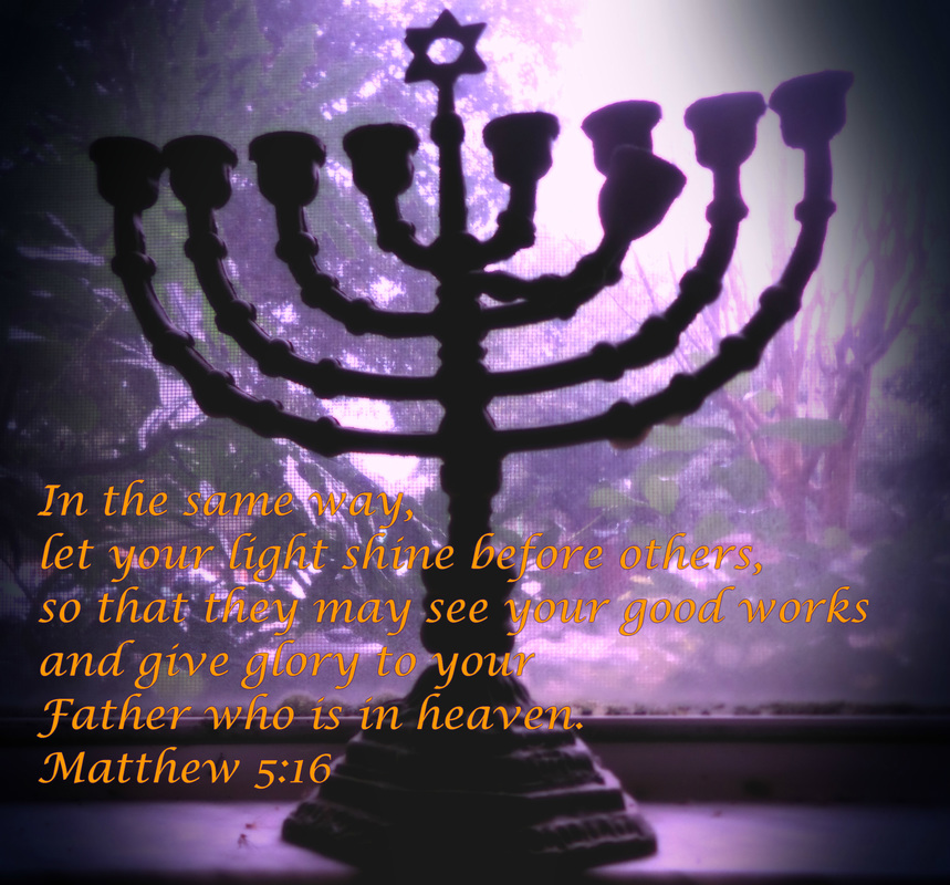 In the same way, let your light shine before others, so that they may see your good works and give glory to your Father who is in heaven. Matthew 5:16 On photo of menorah by Donna Campbell