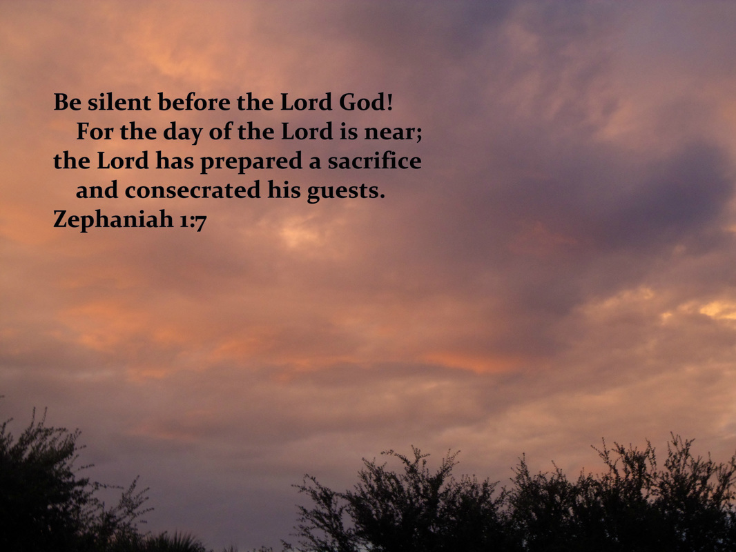 Be silent before the Lord God!     For the day of the Lord is near; the Lord has prepared a sacrifice     and consecrated his guests. Zephaniah 1:7 On Photo of Clouds at Sunset by Donna Campbell