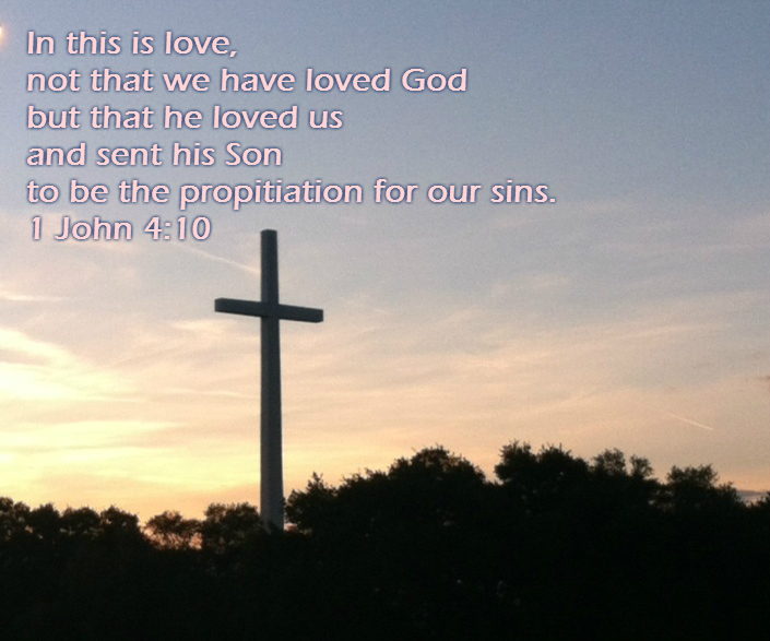 In this is love, not that we have loved God but that he loved us and sent his Son to be the propitiation for our sins. 1 John 4:10