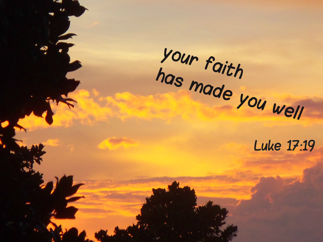 "And he said to him, ""Rise and go your way; your faith has made you well."" Luke 17:19"