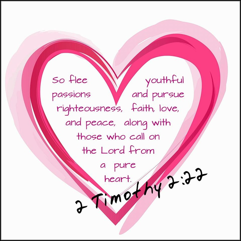 So flee youthful passions and pursue righteousness, faith, love, and peace, along with those who call on the Lord from a pure heart. 2 Timothy 2:22