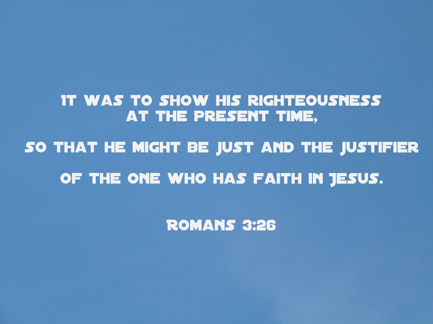 It was to show his righteousness at the present time, so that he might be just and the justifier of the one who has faith in Jesus. Romans 3:26