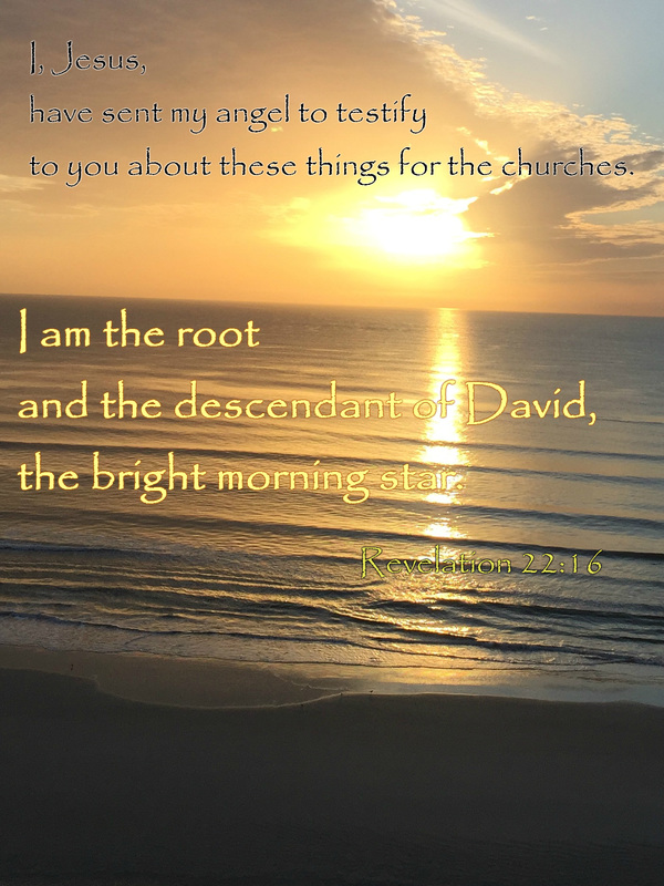 I, Jesus, have sent my angel to testify to you about these things for the churches. I am the root and the descendant of David, the bright morning star. Revelation 22:16  (Photo of Sunrise at Daytona Beach by Denise Hogan)