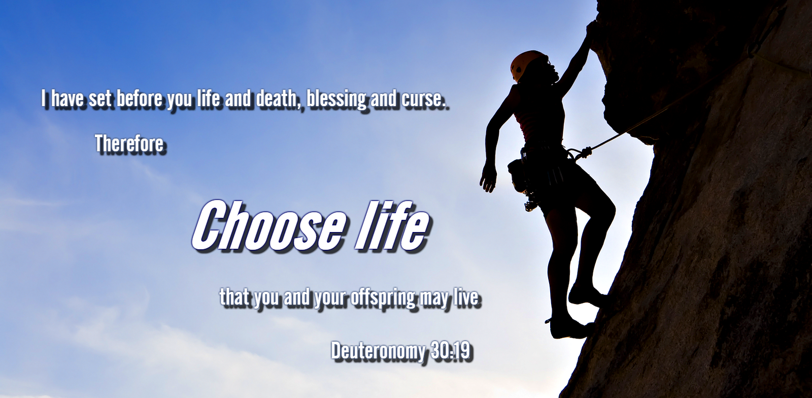 I call heaven and earth to witness against you today, that I have set before you life and death, blessing and curse. Therefore choose life, that you and your offspring may live, Deuteronomy 30:19