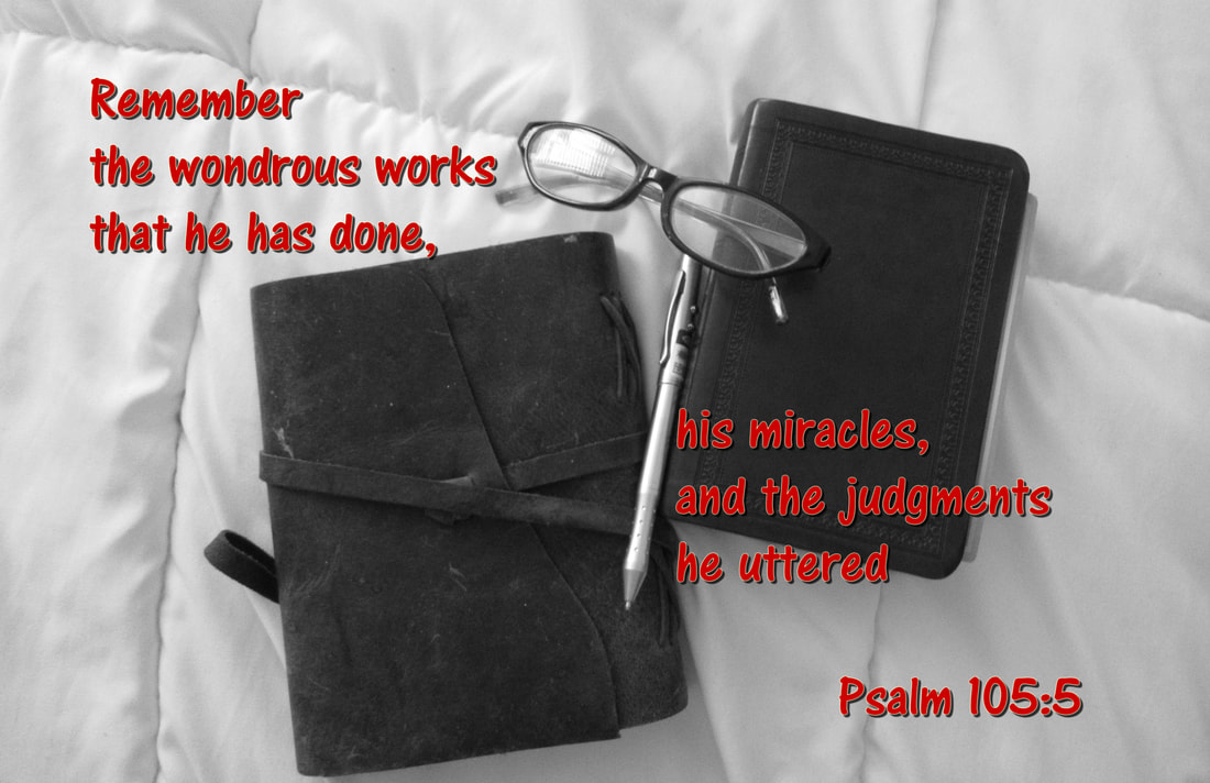 Remember the wondrous works that he has done,     his miracles, and the judgments he uttered Psalm 105:5 Journal Bible devotional